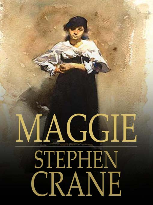 naturalism in stephen cranes maggie a girl of the streets essay Get the maggie: a girl of the streets (wisehouse classics edition) at microsoft store and compare products with the latest customer reviews and ratings download or ship for free free returns.